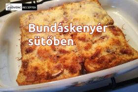 bundáskenyér sütőben sütve - Rakott ételek