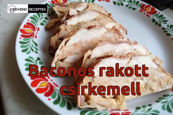 Baconos rakott csirkemell - Rakott ételek