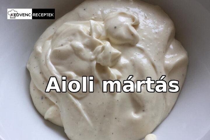 Aioli mártás recept