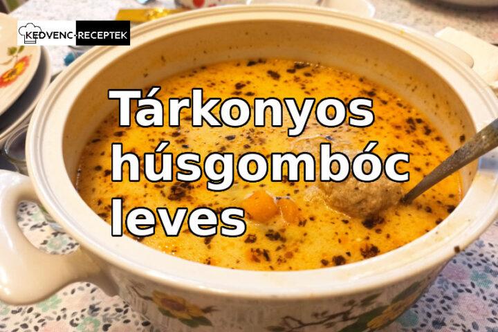 Tárkonyos húsgombóc leves recept